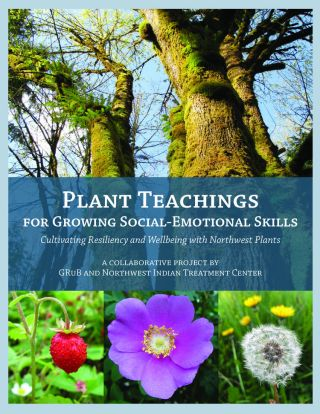 Plant Teachings for Growing Social-Emotional Skills. Elise Krohn, GRuB, Northwest Indian...