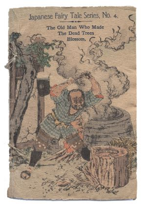 The Old Man Who Made the Dead Trees Blossom: Japanese Fairy Tale Series, No. 4