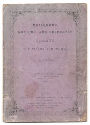 Poisonous, Noxious, and Suspected Plants of our Fields and Woods. Anne Pratt