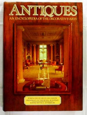 Antiques : An Encyclopedia of the Decorative Arts. Paul Atterbury