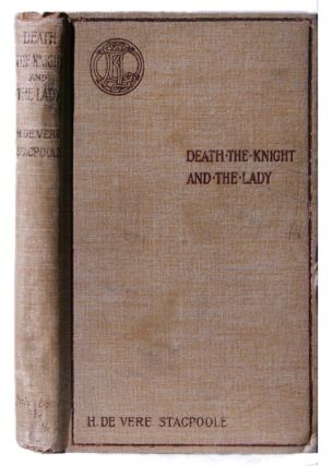 Death the Knight and the Lady: a Ghost Story. H. De Vere Stacpoole.