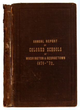 Annual Report of the Superintendent of Colored Schools of Washington and Georgetown, 1871-'72....