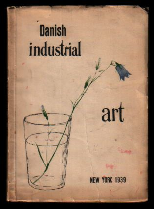 Modern Danish Industrial Art: New York 1939. Art Handicraft Association, Permanent Exposition of...