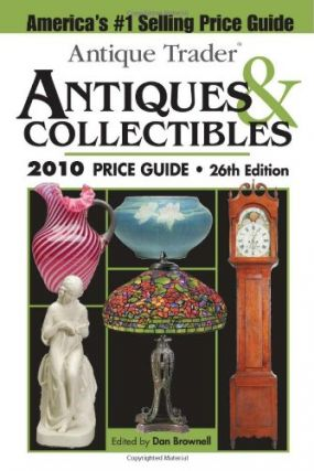 Antique Trader Antiques & Collectibles 2010 Price Guide. Dan Brownell