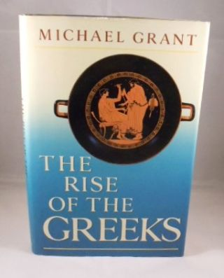The Rise of the Greeks. Michael Grant