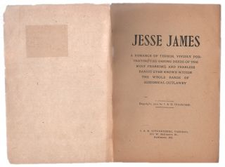 Jesse James: A Romance of Terror, Vividly Portraying the Daring Deeds of th e Most Fearsome and...