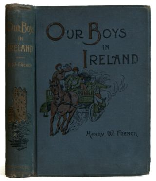 Our Boys in Ireland. Henry W. French