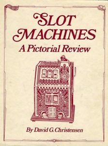 Slot Machines: A Pictorial Review. David G. Christensen