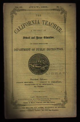 The California Teacher: Volume 3, Number 1: July, 1865. John Swett