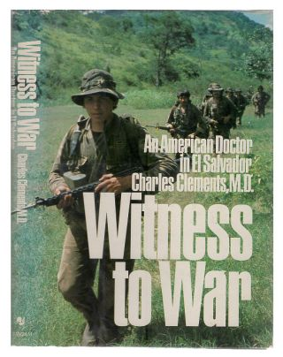 Witness to War: An American Doctor in El Salvador. Charles Clements.