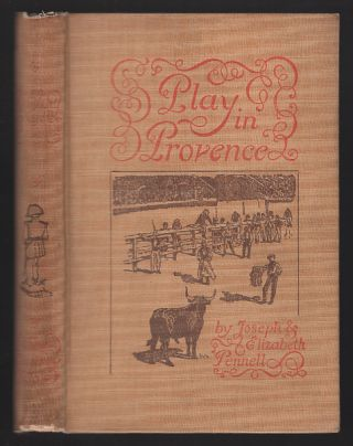 Play in Provence: Being a Series of Sketches. Joseph Pennell, Elizabeth Robins Pennell