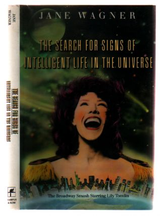 The Search for Signs of Intelligent Life in the Universe. Jane Wagner