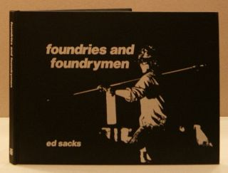 Foundries and Foundrymen : A Photo Essay. Ed Sacks