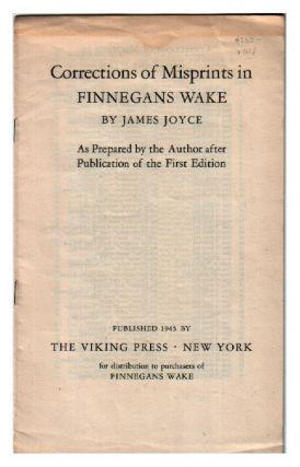 Corrections of Misprints in Finnegans Wake By James Joyce. As Prepared By the Author After...