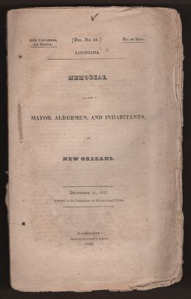 Memorial of the Mayor, Aldermen, and Inhabitants of New Orleans (20th Congress, First Session:...