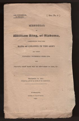 Memorial of William King, of Alabama, Complaining That the Rank of Colonel in the Army Has Been...