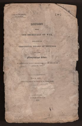 Report from the Secretary of War, Relative to Additional Means of Defence for the Mississippi...