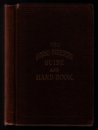 The Horse-Breeder's Guide and Hand Book. S. D. Bruce