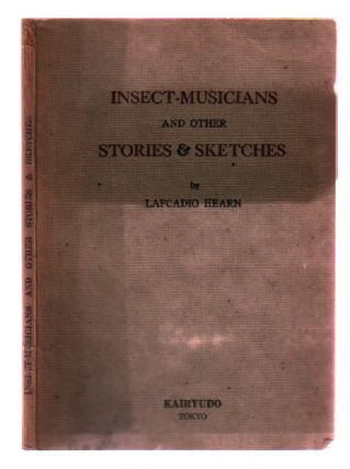 Insect-Musicians & Other Stories & Sketches. Lafcadio Hearn, Jun Tanaka, compiler.
