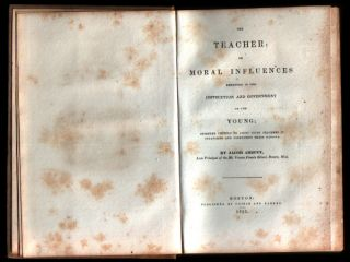 The Teacher: Or Moral Influences Employed in the Instruction and Government of the Young: Intended Chiefly to Assist Young Teachers in Organizing and Conducting Their Schools